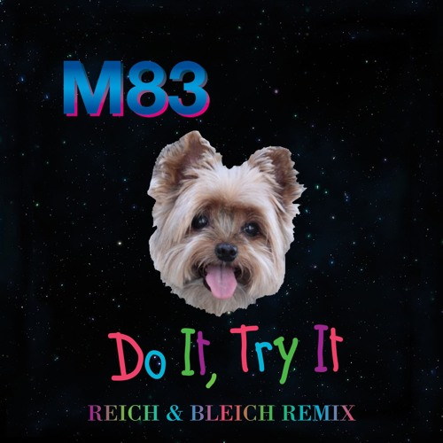 M83 - Do It, Try It (Reich & Bleich Remix)